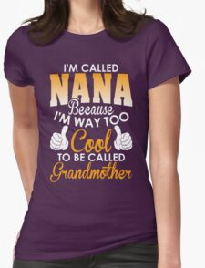 Im Called Nana Because Too Cool To Be Called Grandmother T-Shirt