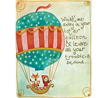 fly away with me in my hot air balloon Photographic Print