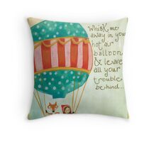 fly away with me in my hot air balloon Throw Pillow