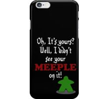 I didn't see your meeple on it iPhone Case/Skin