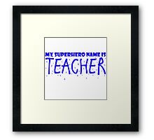 My Superhero Name Is Teacher Framed Print