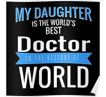 MY DAUGHTER IS THE WORLD'S BEST DOCTOR IN THE HISTORY OF WORLD Poster