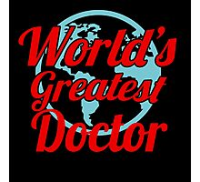 WORLD'S GREATEST DOCTOR Photographic Print