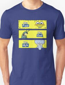 The Fool, The Bad and The Ugly Unisex T-Shirt