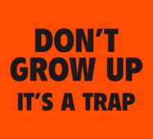 Don't Grow Up. It's A Trap. by FunniestSayings