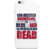 los angeles basketball is blue and red 'til we're cold and dead iPhone Case/Skin