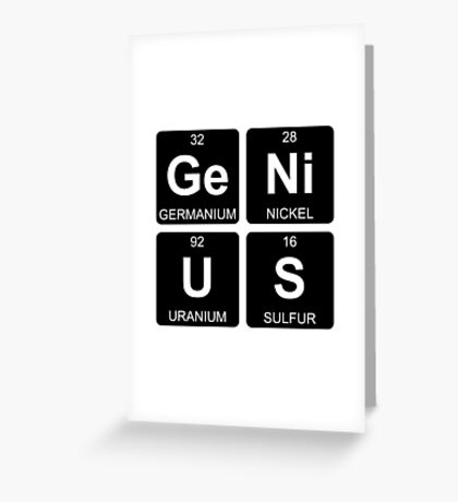 Ge Ni U S - Genius - Periodic Table - Chemistry Greeting Card