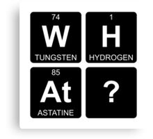 W H At ? - What - Periodic Table - Chemistry Canvas Print