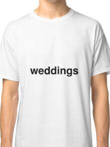 weddings Classic T-Shirt