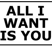 All I Want Is You by aeebou