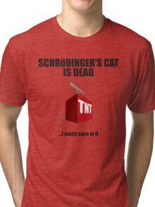 The Cat is Dead...I'm sure of it. Tri-blend T-Shirt