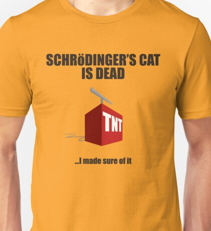 The Cat is Dead...I'm sure of it. Unisex T-Shirt