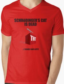The Cat is Dead...I'm sure of it. Mens V-Neck T-Shirt