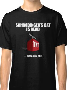 The Cat is Dead...I'm sure of it. But in black. Classic T-Shirt