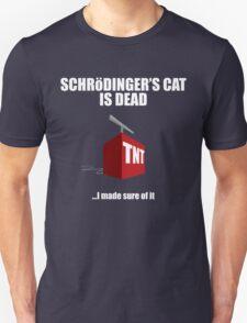 The Cat is Dead...I'm sure of it. But in black. T-Shirt