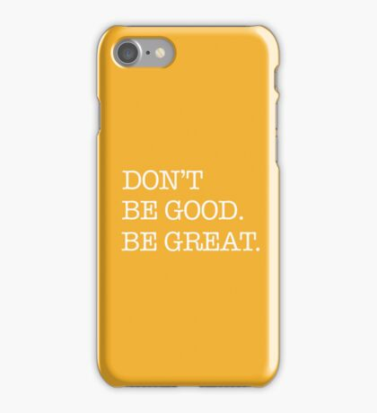 Don't Be Good. Be Great. iPhone Case/Skin
