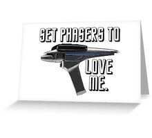 Set Phasers To Love Me Greeting Card