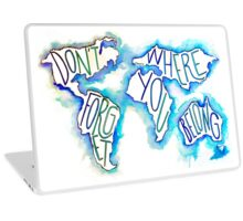 Don't Forget Where You Belong Laptop Skin