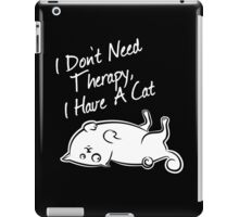 I don't need therapy, i have a cat iPad Case/Skin