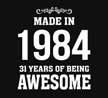 MADE IN 1984 31 YEARS OF BEING AWESOME Unisex T-Shirt