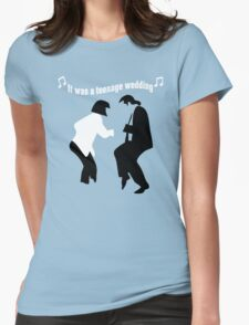 It was a teenage wedding Womens Fitted T-Shirt