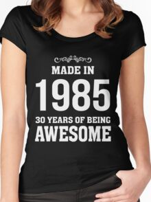 MADE IN 1985 30 YEARS OF BEING AWESOME Women's Fitted Scoop T-Shirt