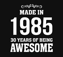 MADE IN 1985 30 YEARS OF BEING AWESOME Unisex T-Shirt
