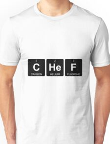 C He F - Chef - Periodic Table - Chemistry Unisex T-Shirt