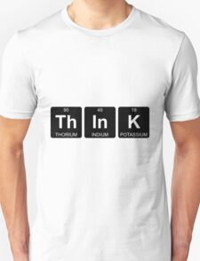 Th In K - Think - Periodic Table - Chemistry T-Shirt