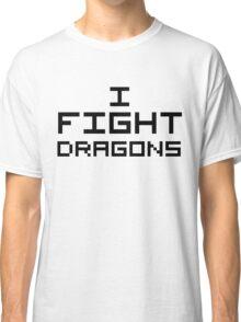 I Fight Dragons Classic T-Shirt