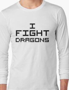 I Fight Dragons Long Sleeve T-Shirt