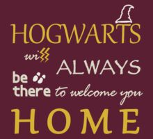 Hogwarts will always be there to welcome you HOME T-Shirt