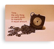 Time-the only thing of equal amount... Canvas Print