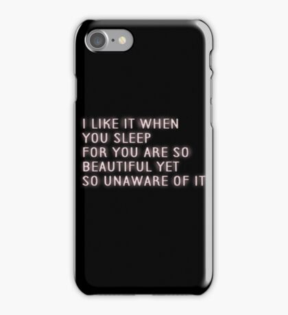I like it when you sleep for you are so beautiful yet so unaware of it iPhone Case/Skin