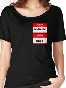 Ross Geller Name Tag Women's Relaxed Fit T-Shirt