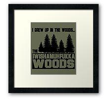 I Wish a Mother Fucker Woods Framed Print
