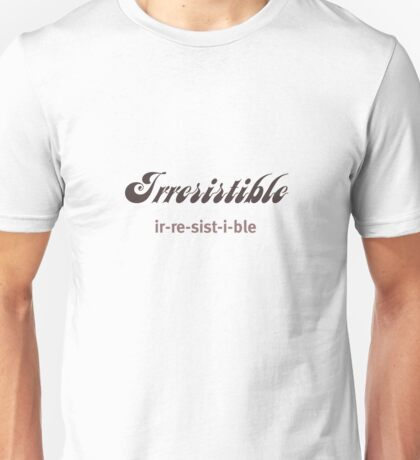 Irresistible Unisex T-Shirt