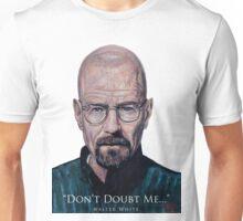 Walter White - Don't Doubt Me Unisex T-Shirt