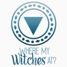 Where My Witches At? by bookishwhimsy