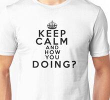 Keep Calm / How You Doing? Unisex T-Shirt