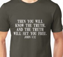Then You Will Know The Truth, And The Truth Will Set You Free Unisex T-Shirt