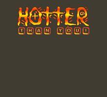 HOTTER THAN YOU Unisex T-Shirt