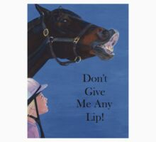Don't Give Me Any Lip Hoodies and T-Shirts by Patricia Barmatz