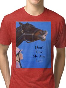 Don't Give Me Any Lip Hoodies and T-Shirts Tri-blend T-Shirt