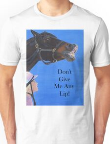 Don't Give Me Any Lip Hoodies and T-Shirts Unisex T-Shirt