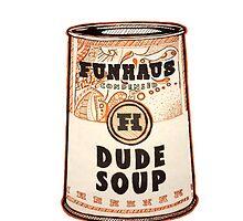 Dude Soup - Funhaus by haiandreia