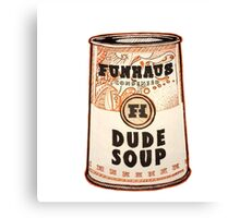 Dude Soup - Funhaus Canvas Print