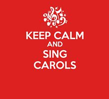 Keep Calm and Sing Carols Unisex T-Shirt