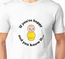 Happy and You Know It Unisex T-Shirt