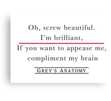 If you want to appease me, compliment my brain Canvas Print